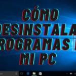 Cómo Desinstalar Programas en mi PC