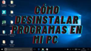 C脫MO DESINSTALAR PROGRAMAS EN MI PC