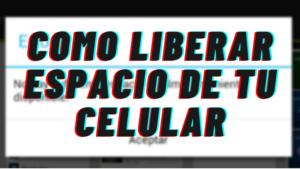 COMO LIBERAR ESPACIO DE TU CELULAR