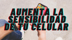 Como Aumentar la Sensibilidad en Tu Celular