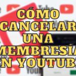 Cómo Cancelar una Membresía de un Canal de YouTube