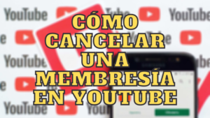 C贸mo Cancelar una Membres铆a de un Canal de YouTube -PC o Celular