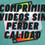 Como Comprimir un Video sin Perder Calidad