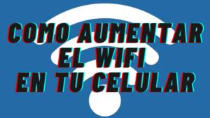 Como Mejorar la Se帽al de Wifi en el Celular
