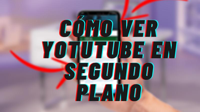 Cómo Ver YouTube en Segundo Plano en el Celular