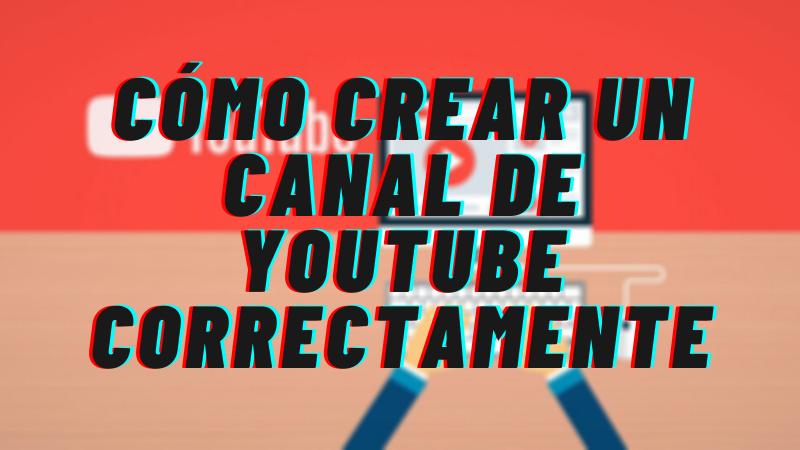 Cómo Crear un Canal de YouTube Correctamente