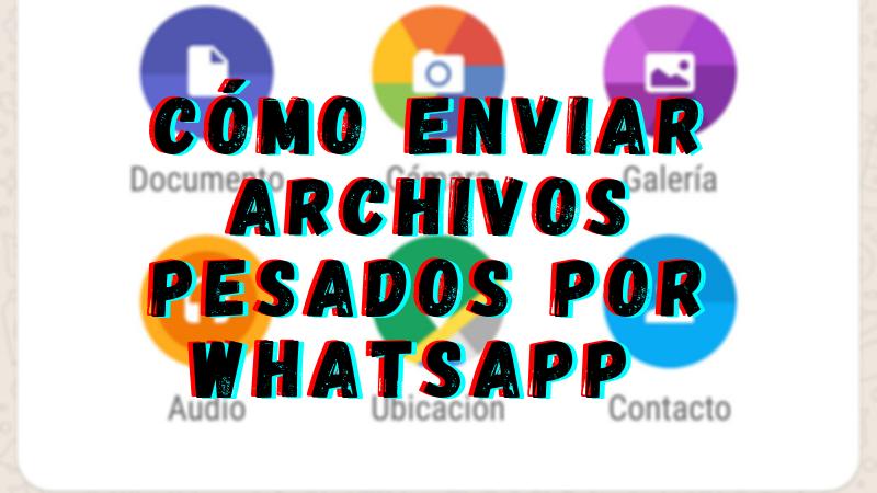 Cómo Enviar ARCHIVOS PESADOS por WhatsApp