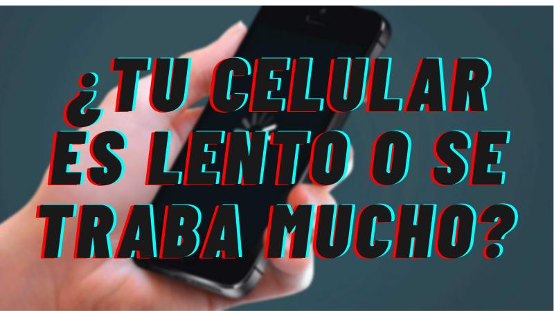 Por que mi Celular está Lento y se Traba Mucho