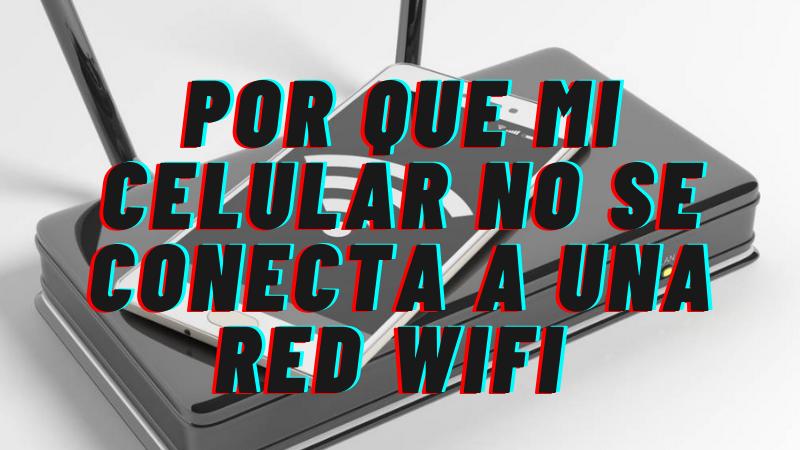 Por qué mi Celular no Tiene Señal de WiFi